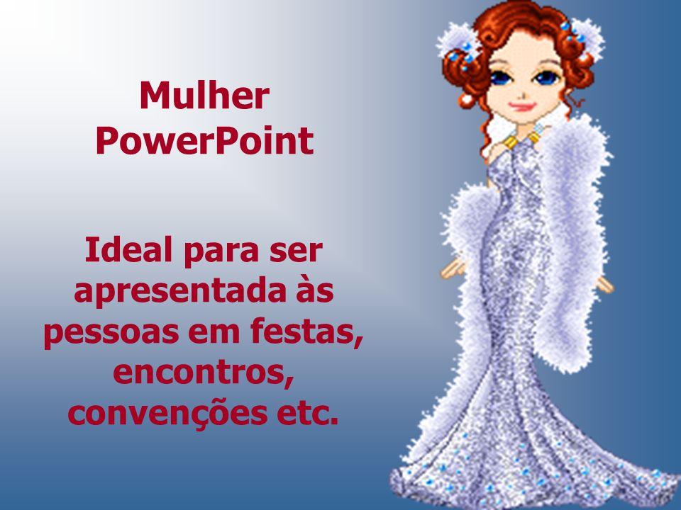 Mulher PowerPoint Ideal para ser apresentada às pessoas em festas, encontros, convenções etc.
