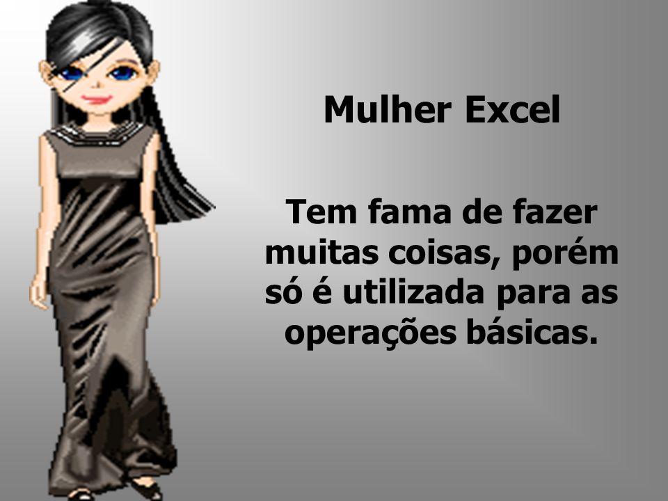 Mulher Excel Tem fama de fazer muitas coisas, porém só é utilizada para as operações básicas.
