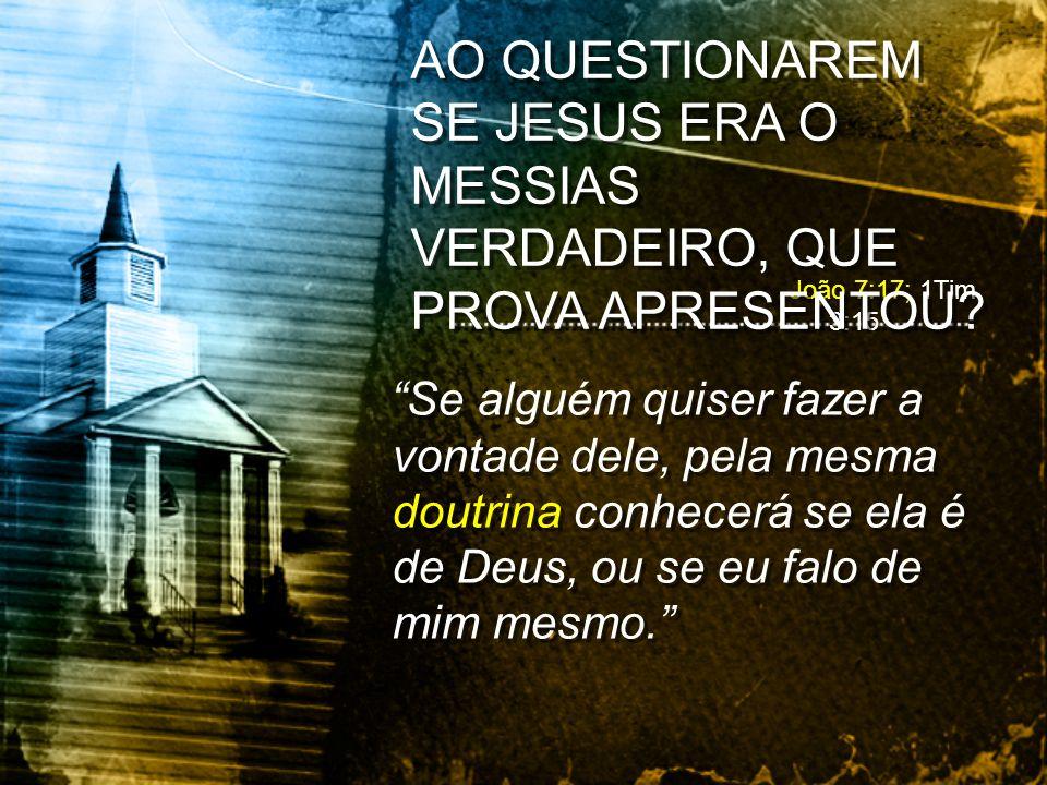 AO QUESTIONAREM SE JESUS ERA O MESSIAS VERDADEIRO, QUE PROVA APRESENTOU
