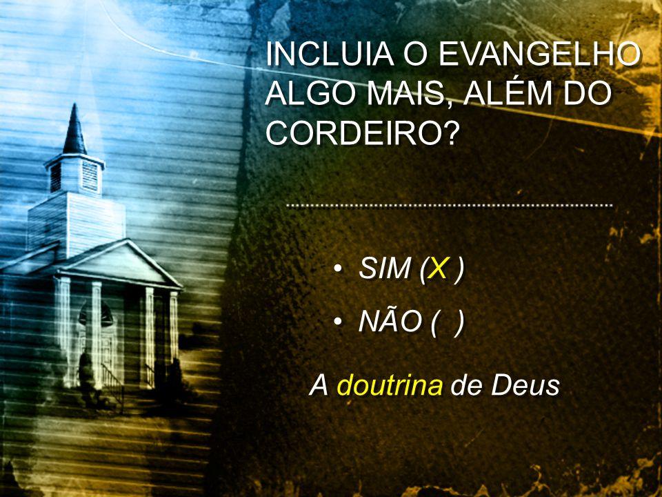 INCLUIA O EVANGELHO ALGO MAIS, ALÉM DO CORDEIRO