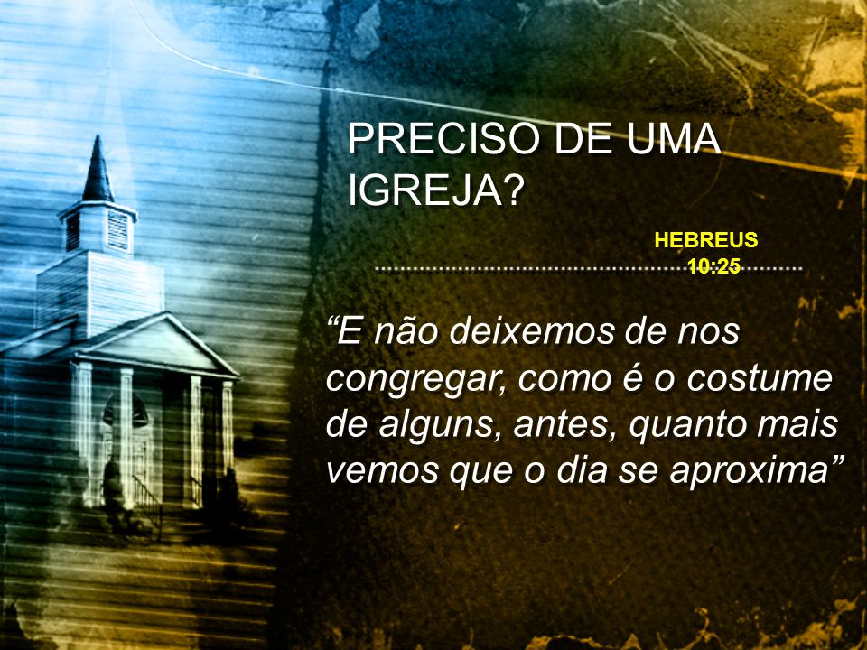 PRECISO DE UMA IGREJA. HEBREUS 10:25.