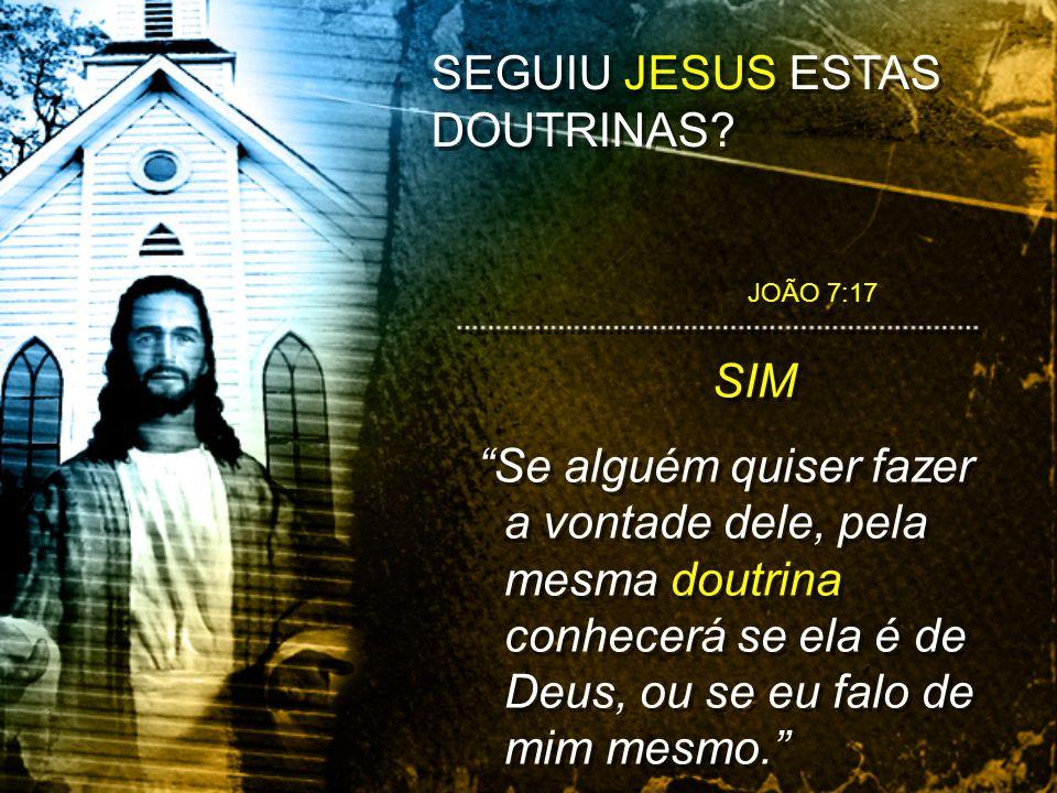SEGUIU JESUS ESTAS DOUTRINAS