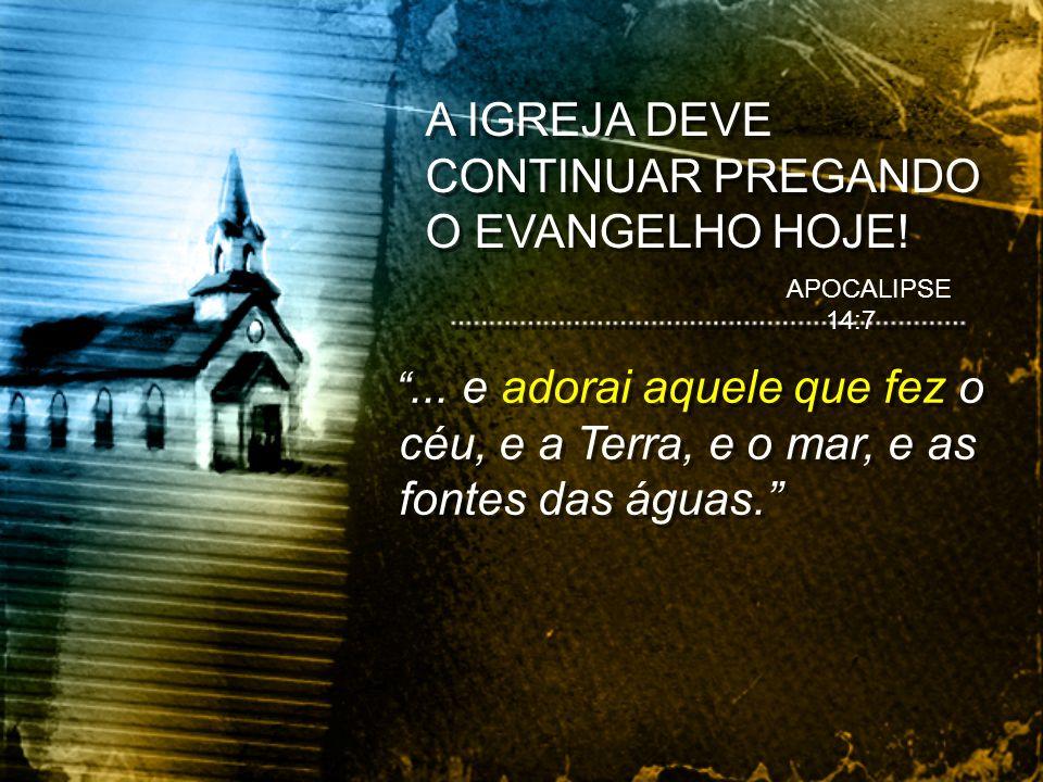 A IGREJA DEVE CONTINUAR PREGANDO O EVANGELHO HOJE!