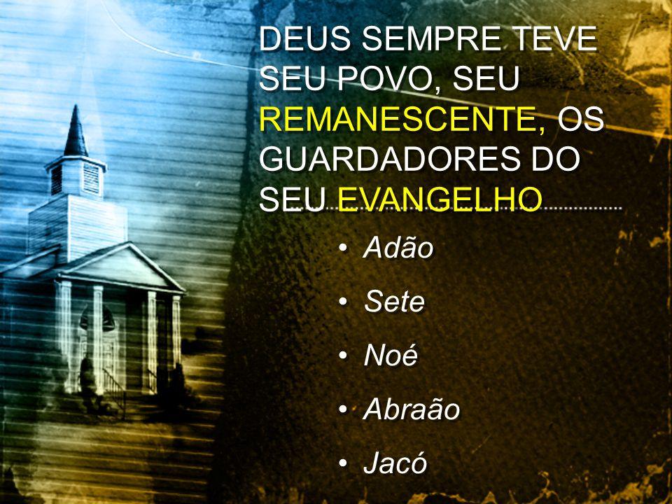 DEUS SEMPRE TEVE SEU POVO, SEU REMANESCENTE, OS GUARDADORES DO SEU EVANGELHO