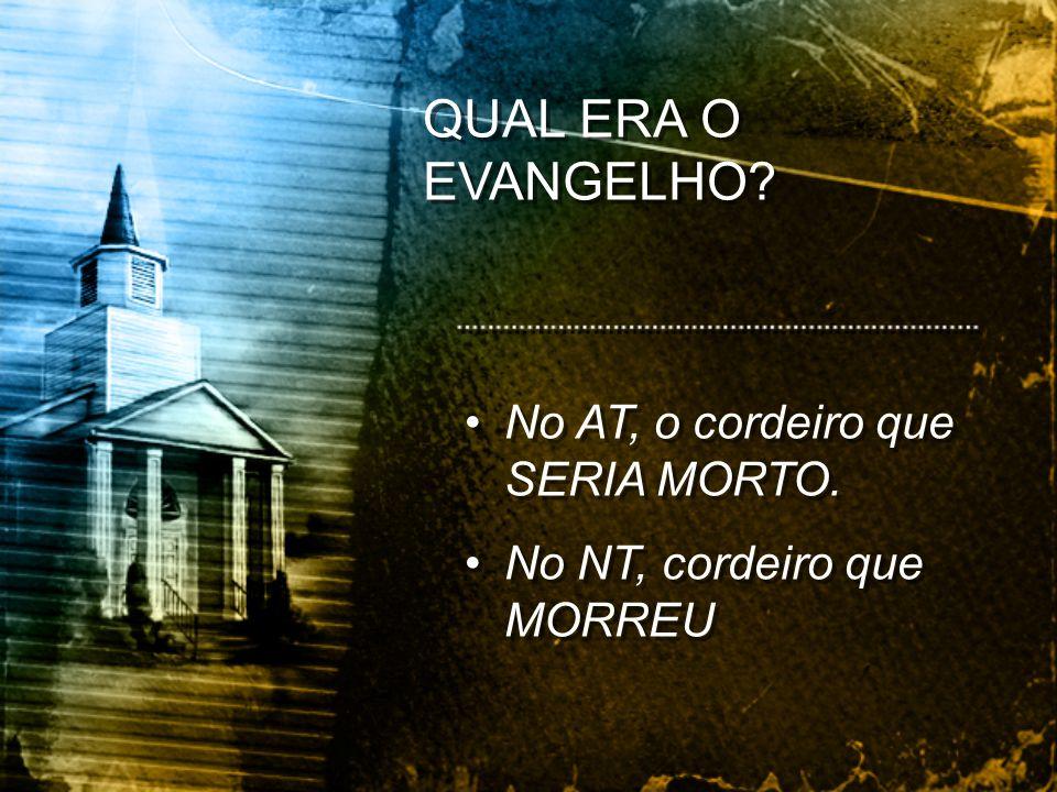 QUAL ERA O EVANGELHO No AT, o cordeiro que SERIA MORTO.