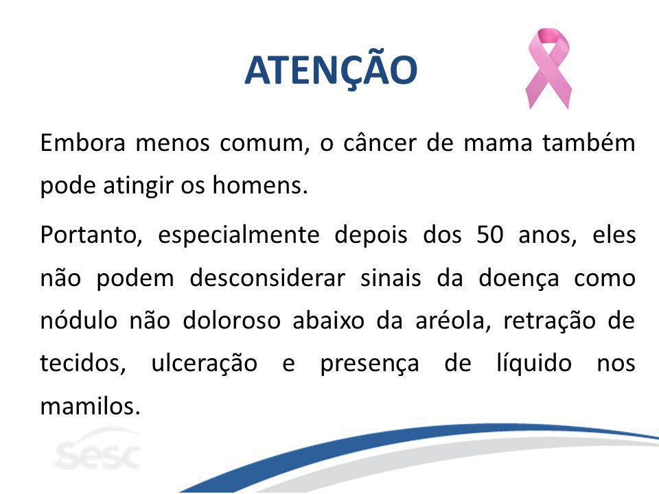 ATENÇÃO Embora menos comum, o câncer de mama também pode atingir os homens.