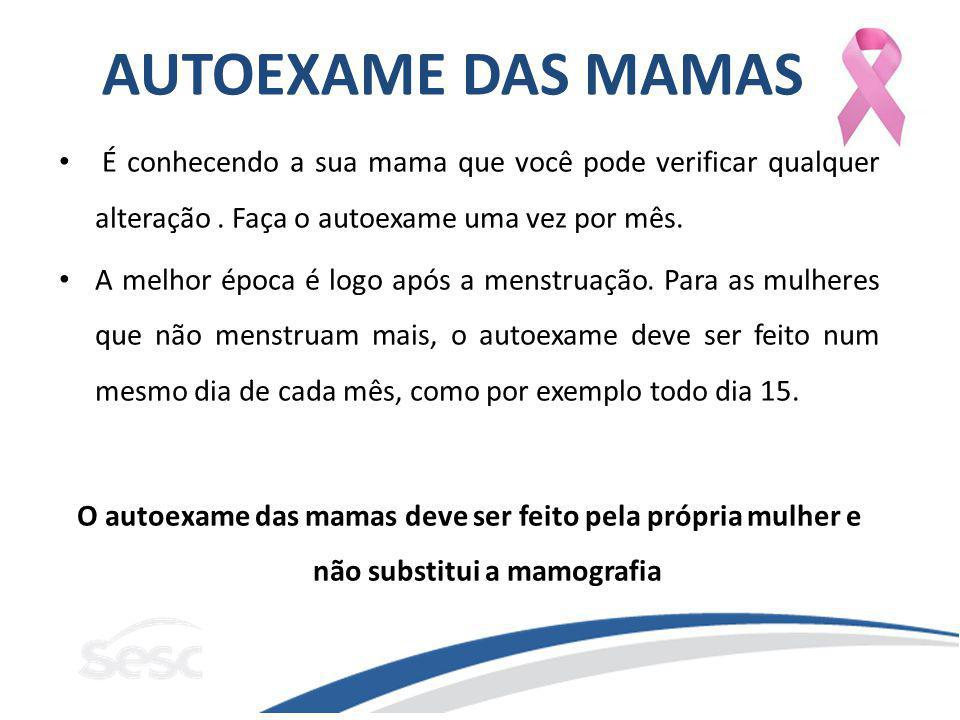 AUTOEXAME DAS MAMAS É conhecendo a sua mama que você pode verificar qualquer alteração . Faça o autoexame uma vez por mês.