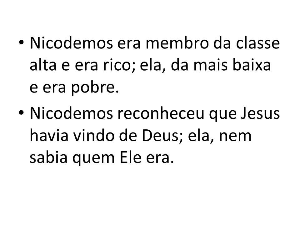 Nicodemos era membro da classe alta e era rico; ela, da mais baixa e era pobre.