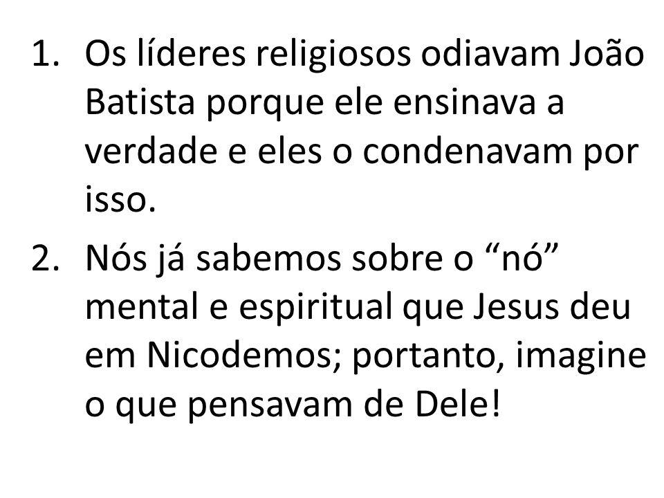 Os líderes religiosos odiavam João Batista porque ele ensinava a verdade e eles o condenavam por isso.