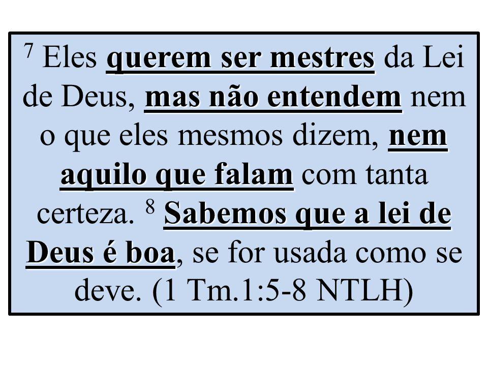 7 Eles querem ser mestres da Lei de Deus, mas não entendem nem o que eles mesmos dizem, nem aquilo que falam com tanta certeza.