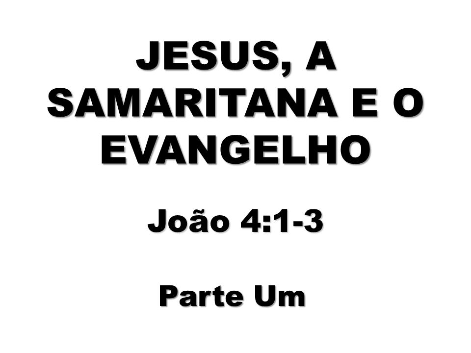JESUS, A SAMARITANA E O EVANGELHO