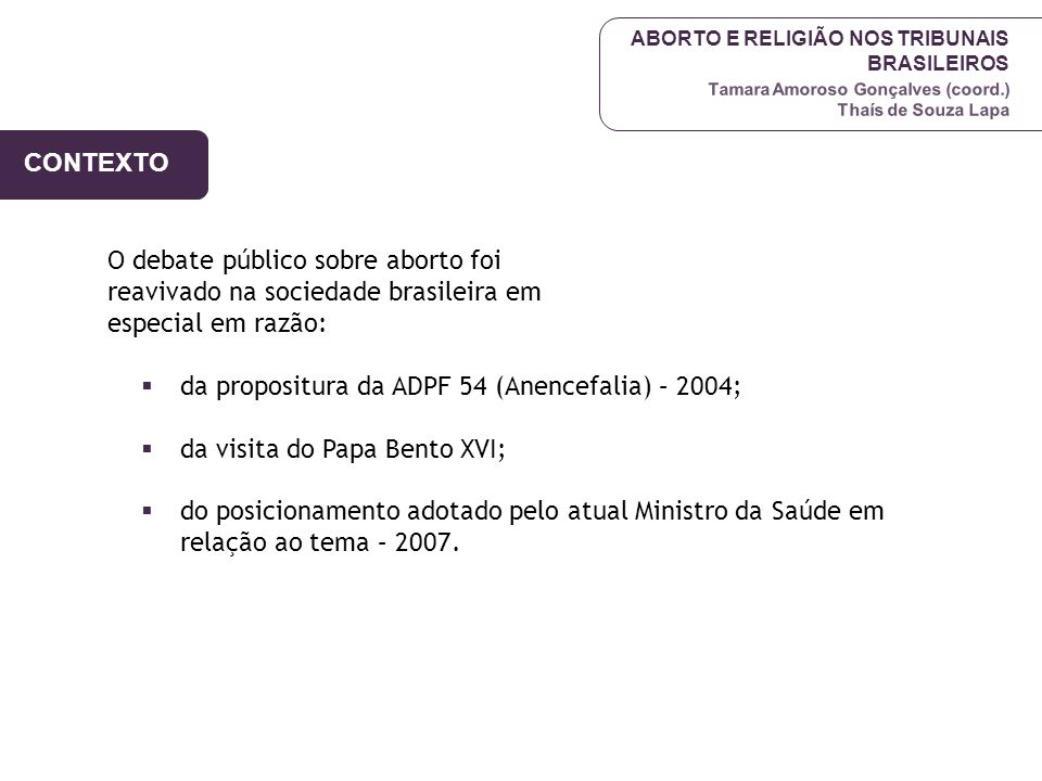 CONTEXTO O debate público sobre aborto foi reavivado na sociedade brasileira em especial em razão: