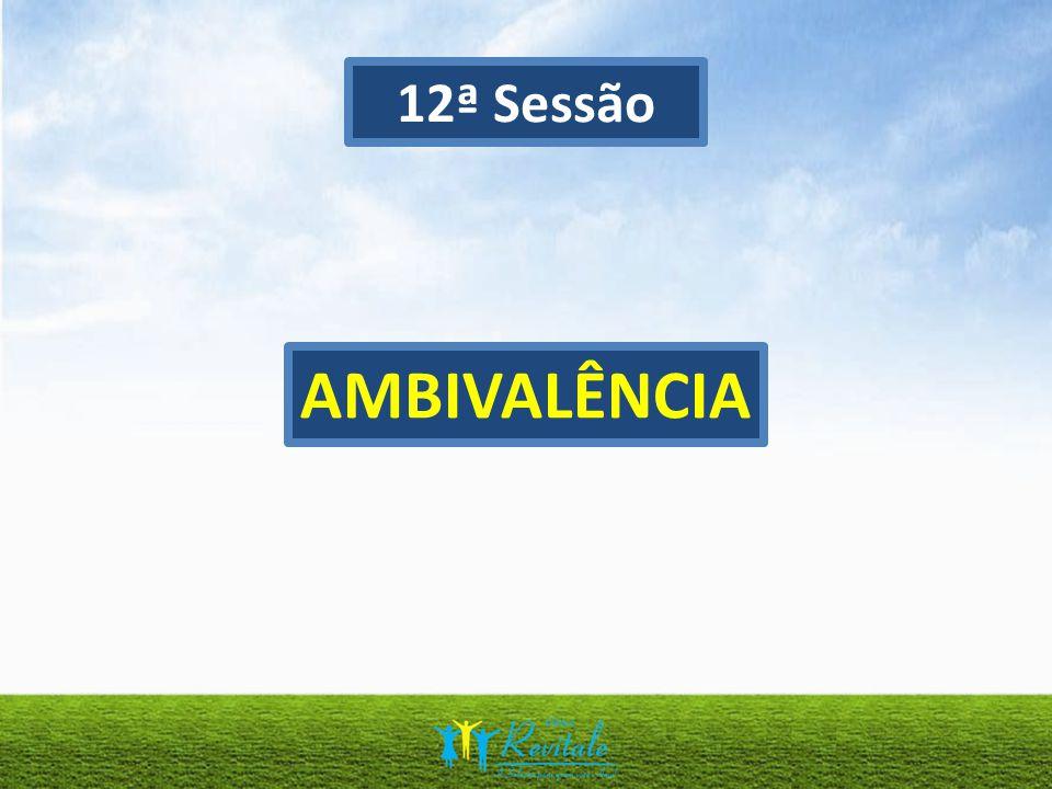 12ª Sessão AMBIVALÊNCIA