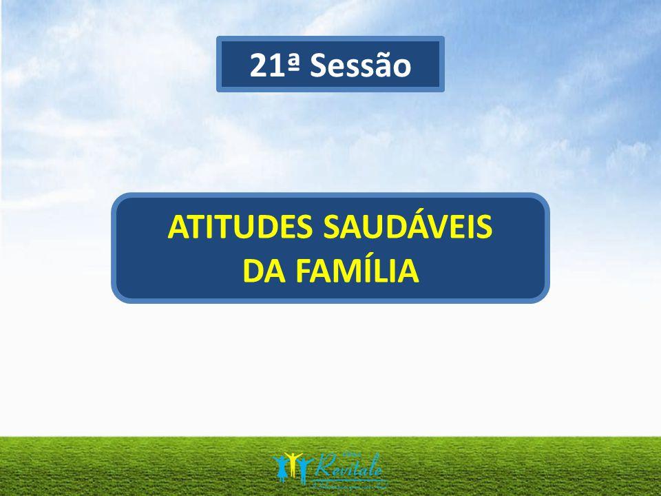 21ª Sessão ATITUDES SAUDÁVEIS DA FAMÍLIA