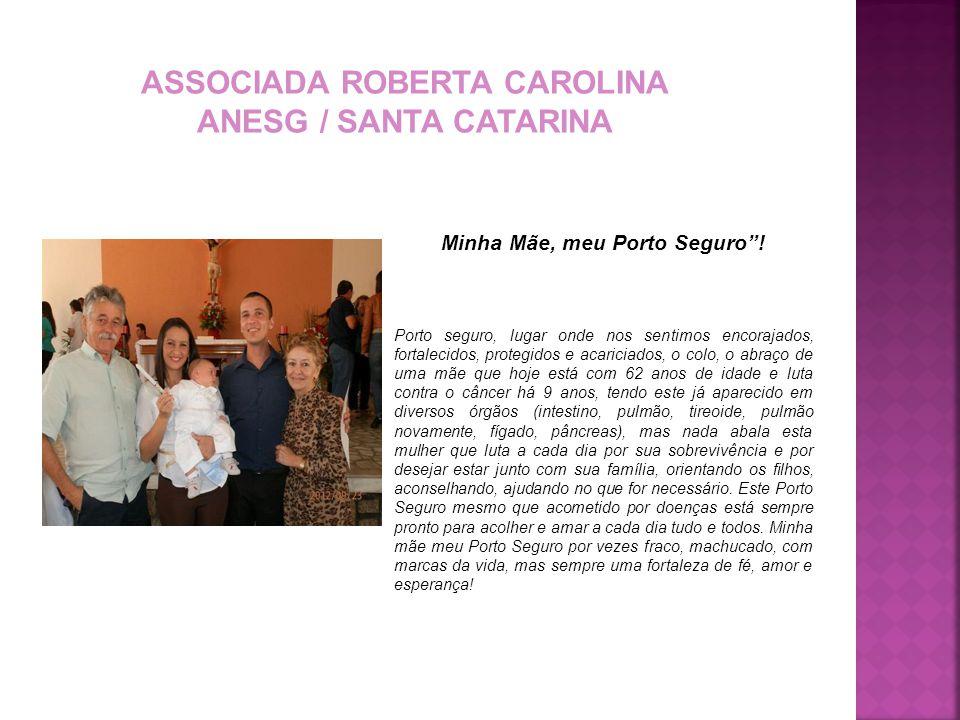 ASSOCIADA ROBERTA CAROLINA Minha Mãe, meu Porto Seguro !