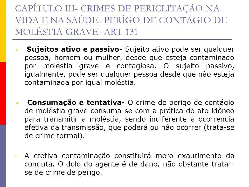 CAPÍTULO III- CRIMES DE PERICLITAÇÃO NA VIDA E NA SAÚDE- PERÍGO DE CONTÁGIO DE MOLÉSTIA GRAVE- ART 131