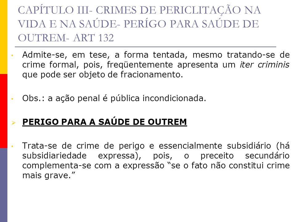CAPÍTULO III- CRIMES DE PERICLITAÇÃO NA VIDA E NA SAÚDE- PERÍGO PARA SAÚDE DE OUTREM- ART 132