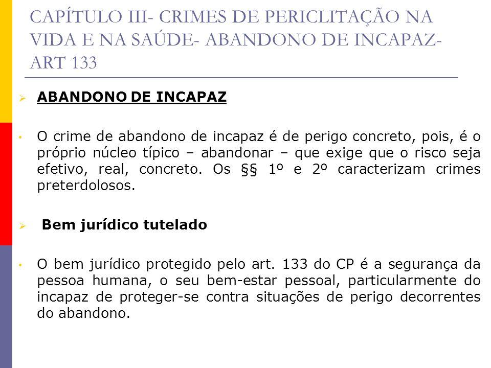CAPÍTULO III- CRIMES DE PERICLITAÇÃO NA VIDA E NA SAÚDE- ABANDONO DE INCAPAZ- ART 133