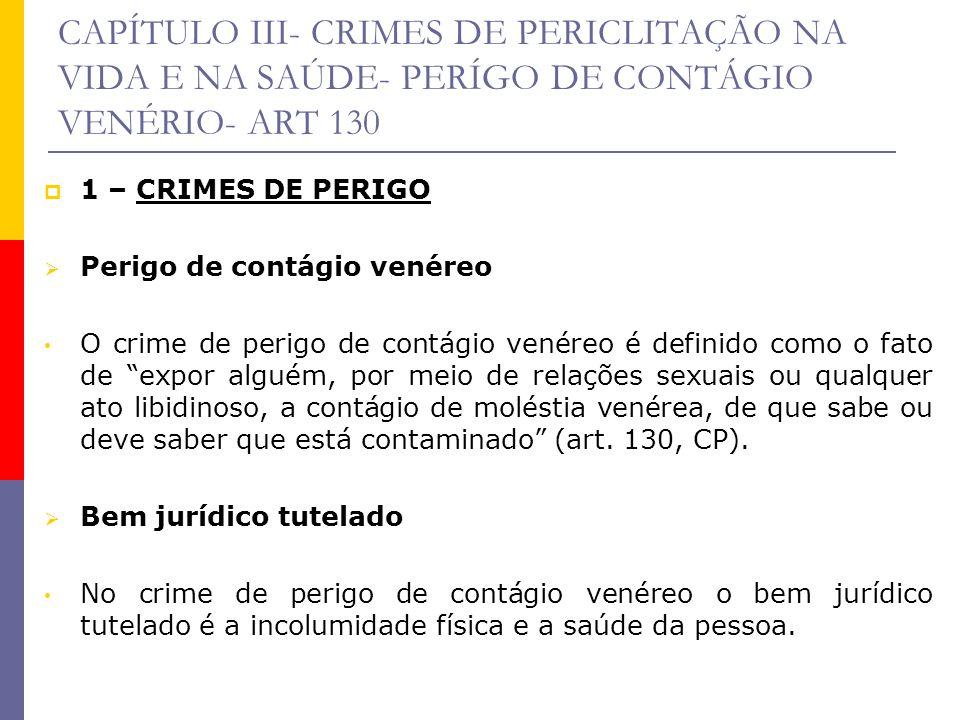 CAPÍTULO III- CRIMES DE PERICLITAÇÃO NA VIDA E NA SAÚDE- PERÍGO DE CONTÁGIO VENÉRIO- ART 130