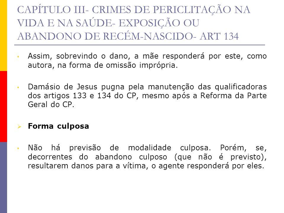 CAPÍTULO III- CRIMES DE PERICLITAÇÃO NA VIDA E NA SAÚDE- EXPOSIÇÃO OU ABANDONO DE RECÉM-NASCIDO- ART 134