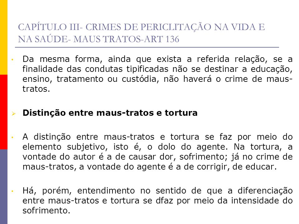 CAPÍTULO III- CRIMES DE PERICLITAÇÃO NA VIDA E NA SAÚDE- MAUS TRATOS-ART 136