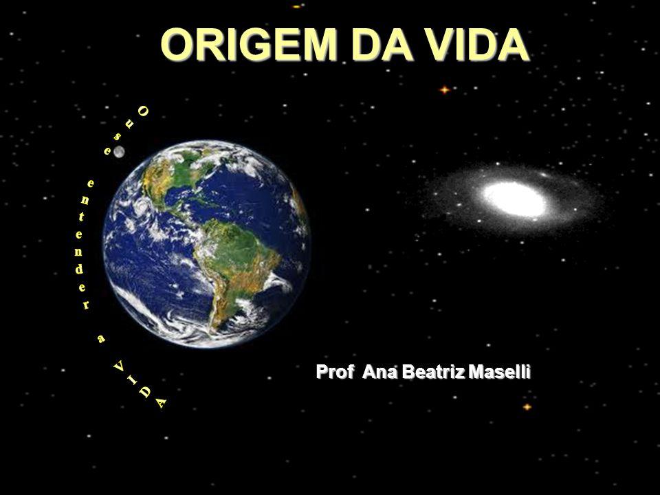 ORIGEM DA VIDA Ouse entender a VIDA Prof Ana Beatriz Maselli
