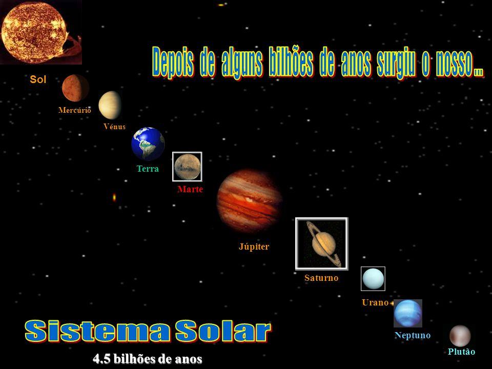 Depois de alguns bilhões de anos surgiu o nosso ...