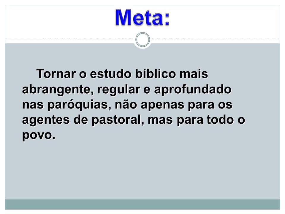 Meta: Tornar o estudo bíblico mais abrangente, regular e aprofundado nas paróquias, não apenas para os agentes de pastoral, mas para todo o povo.