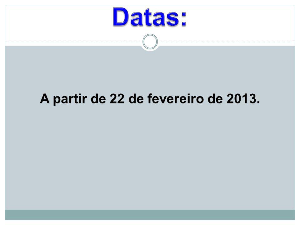 A partir de 22 de fevereiro de 2013.