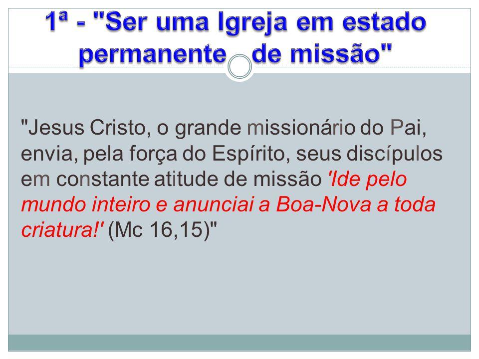 1ª - Ser uma Igreja em estado permanente de missão