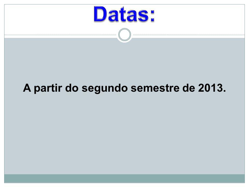 A partir do segundo semestre de 2013.