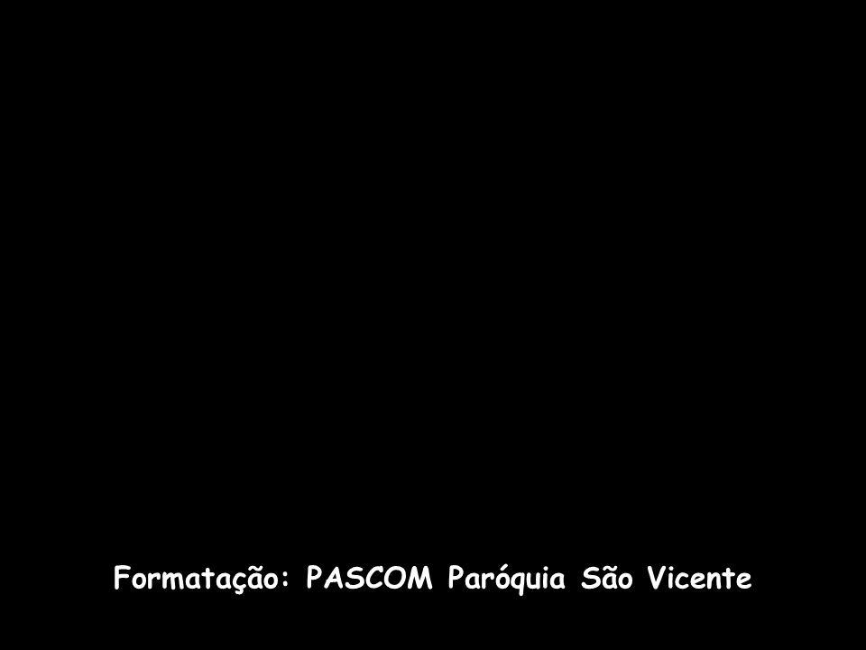 Formatação: PASCOM Paróquia São Vicente