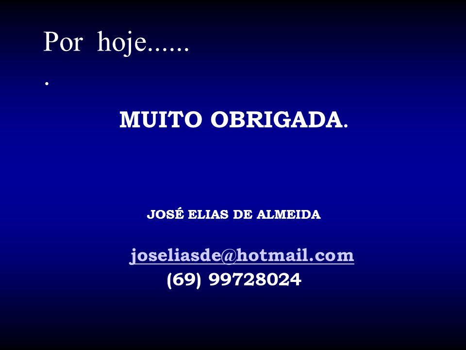 Por hoje...... . MUITO OBRIGADA. joseliasde@hotmail.com (69) 99728024
