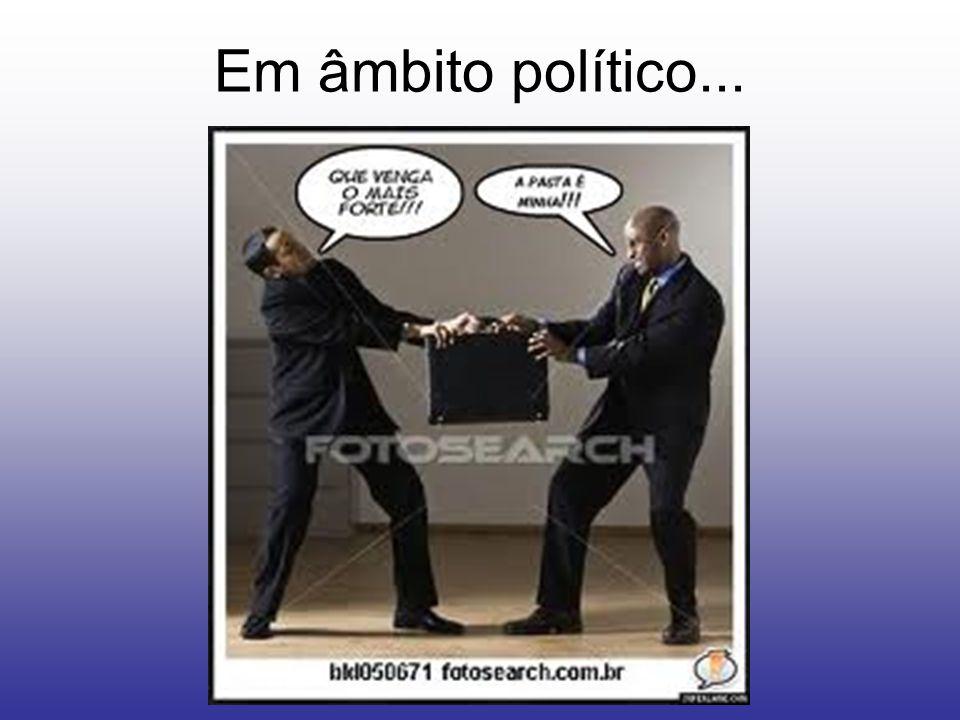 Em âmbito político...