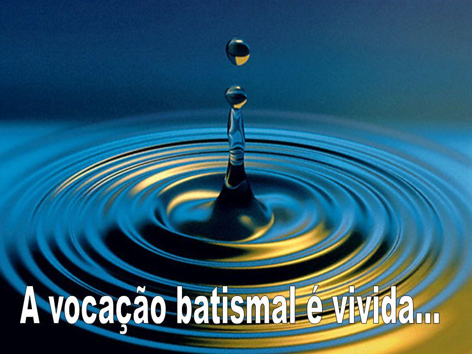 A vocação batismal é vivida...