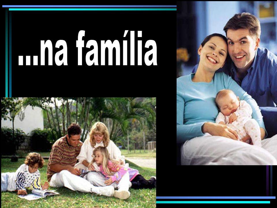 ...na família