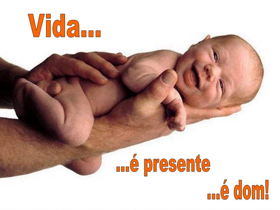 Vida... ...é presente ...é dom!