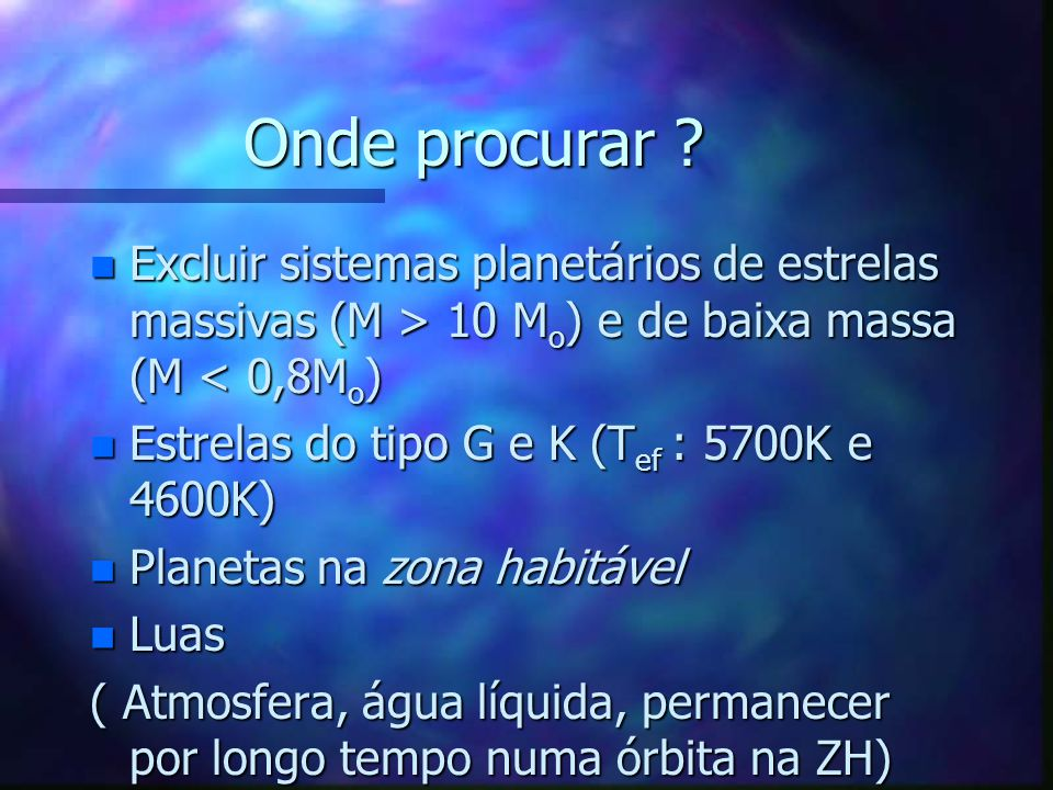 Onde procurar Excluir sistemas planetários de estrelas massivas (M > 10 Mo) e de baixa massa (M < 0,8Mo)