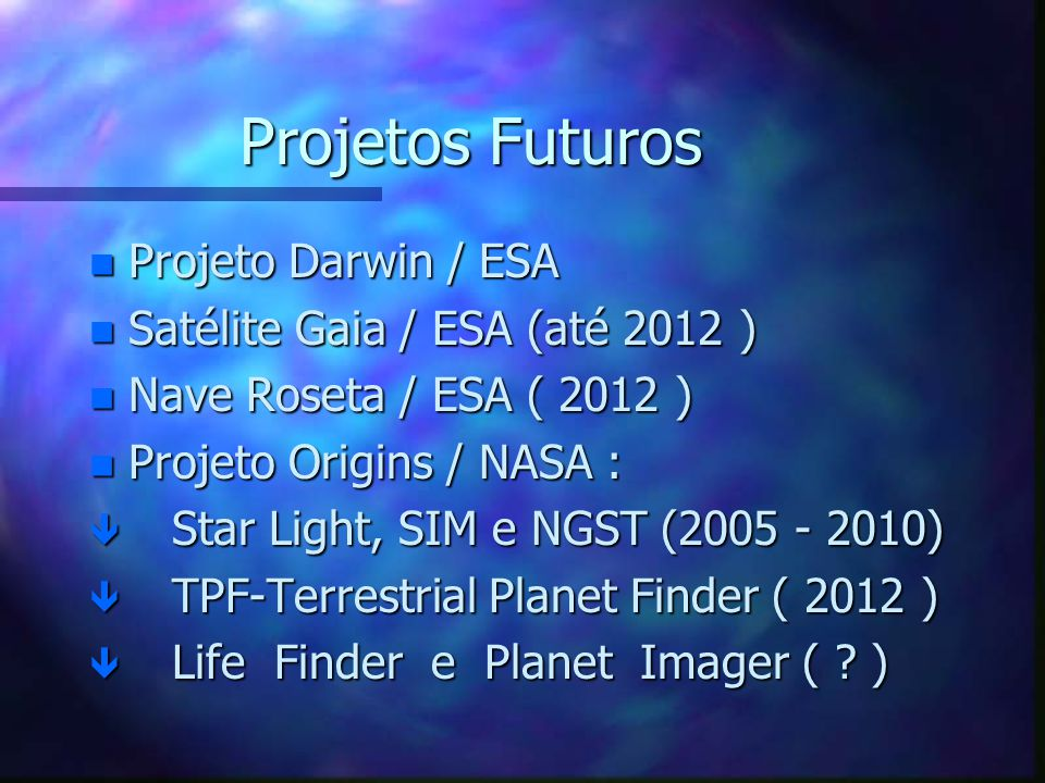 Projetos Futuros Projeto Darwin / ESA Satélite Gaia / ESA (até 2012 )