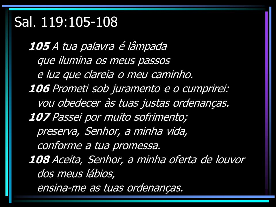 Sal. 119:105-108 105 A tua palavra é lâmpada