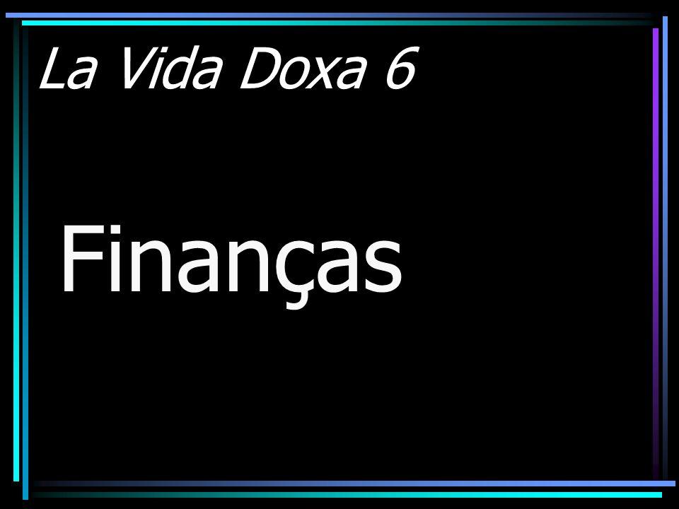 La Vida Doxa 6 Finanças