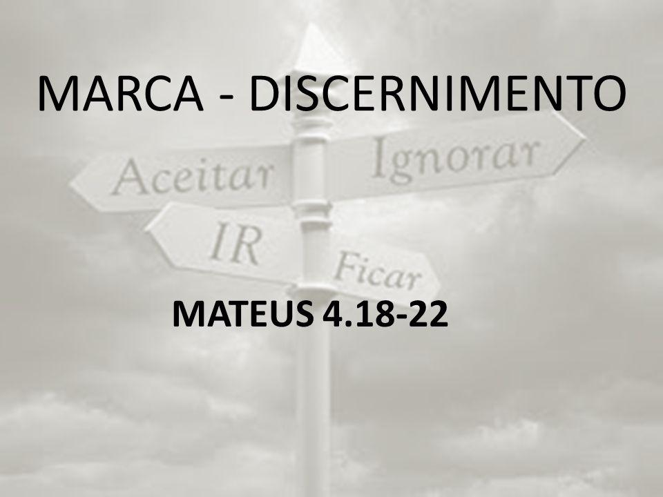 MARCA - DISCERNIMENTO MATEUS 4.18-22