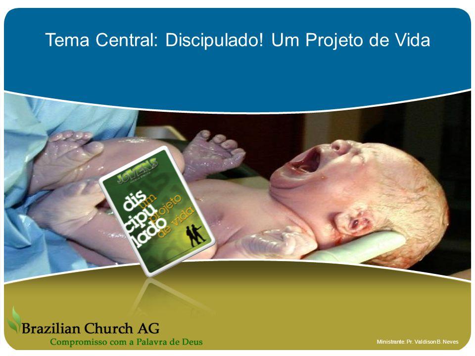 Tema Central: Discipulado! Um Projeto de Vida