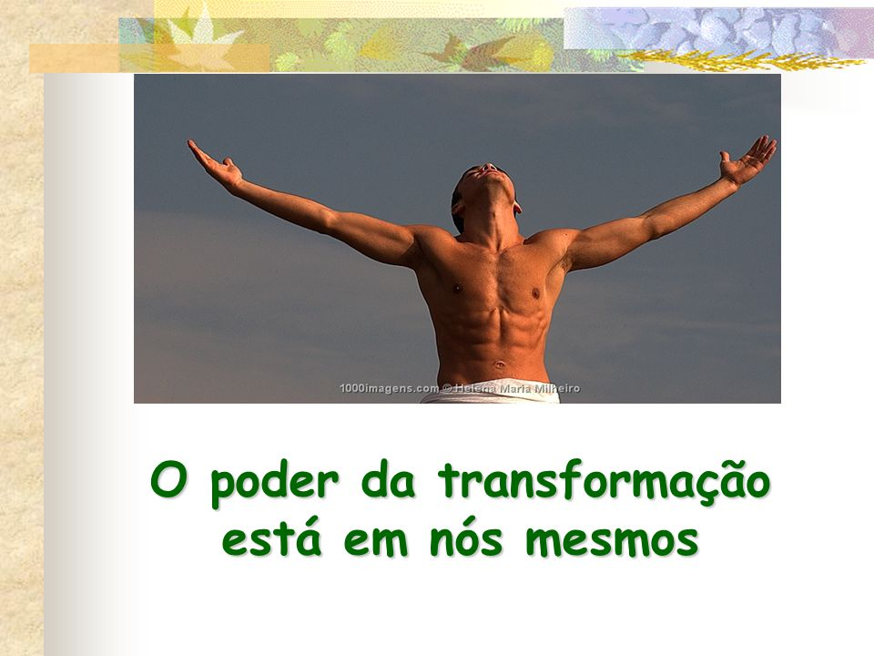 O poder da transformação está em nós mesmos