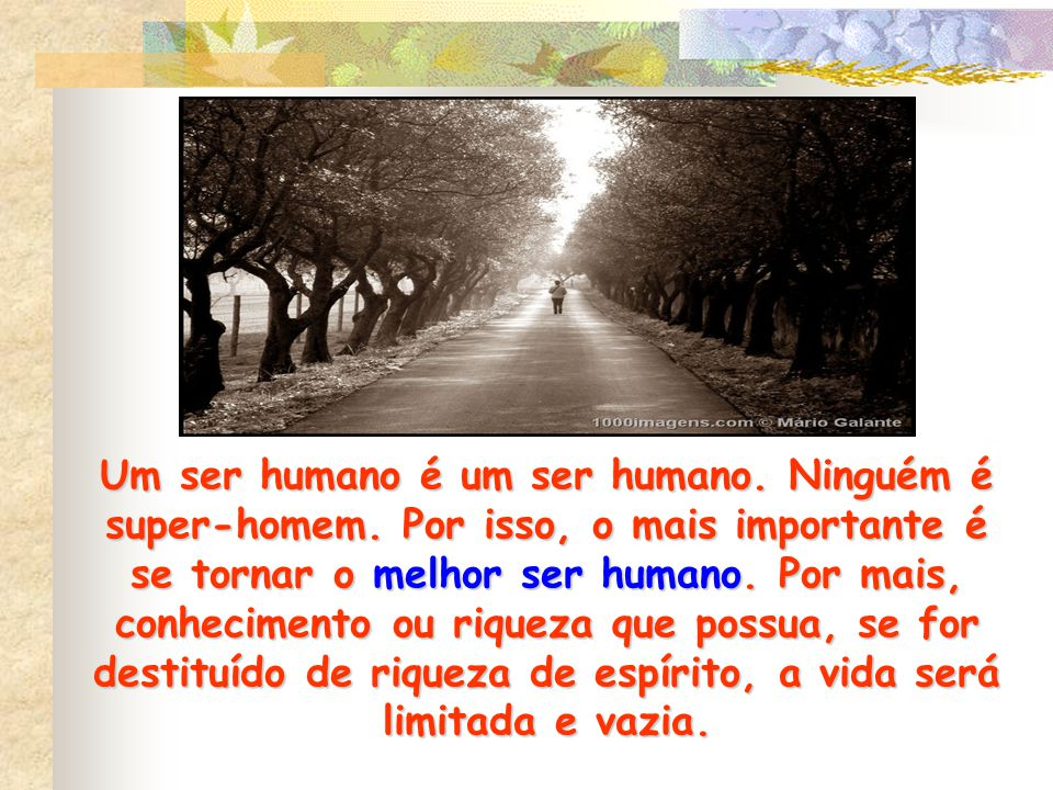 Um ser humano é um ser humano. Ninguém é super-homem