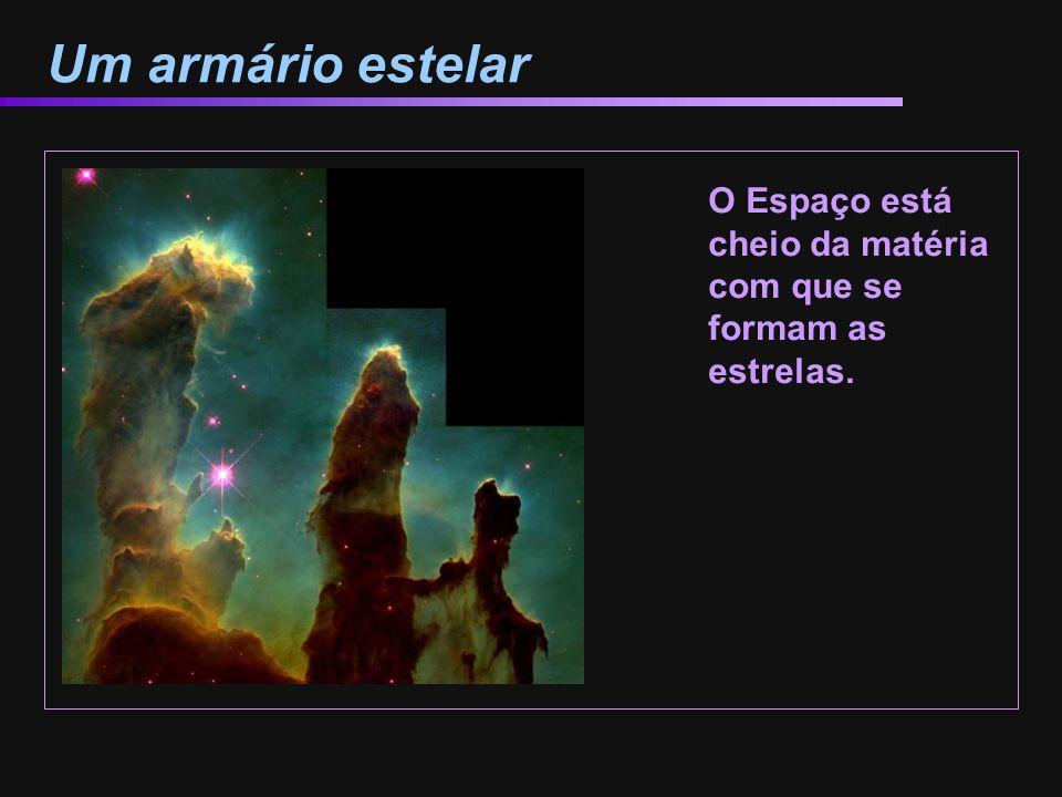 Um armário estelar O Espaço está cheio da matéria com que se formam as estrelas. M16 – Pilares en la nebulosa del Águila.