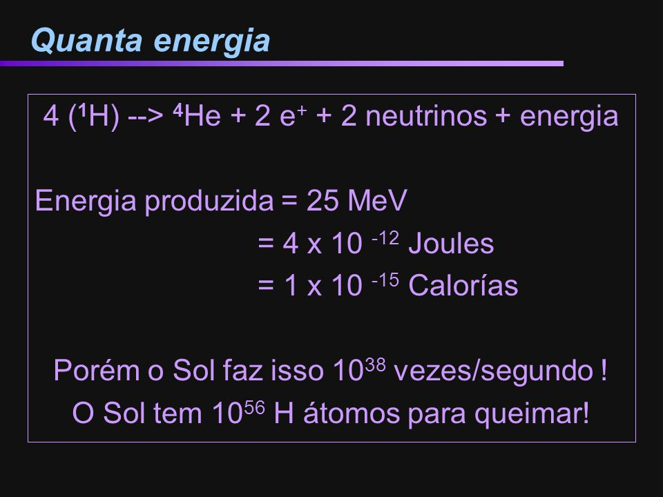 Quanta energia 4 (1H) --> 4He + 2 e+ + 2 neutrinos + energia