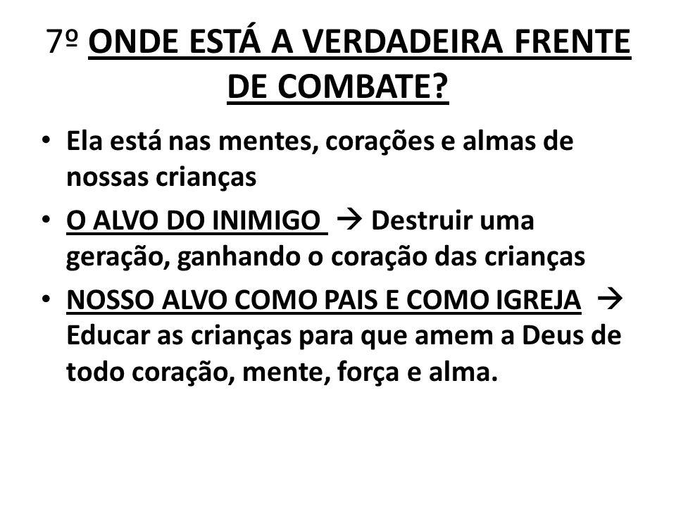 7º ONDE ESTÁ A VERDADEIRA FRENTE DE COMBATE