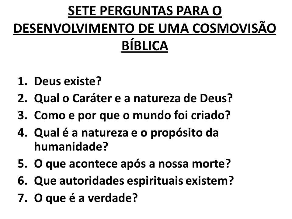 SETE PERGUNTAS PARA O DESENVOLVIMENTO DE UMA COSMOVISÃO BÍBLICA