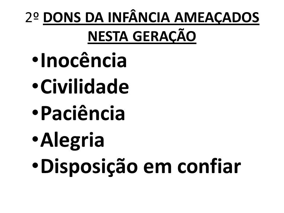 2º DONS DA INFÂNCIA AMEAÇADOS NESTA GERAÇÃO